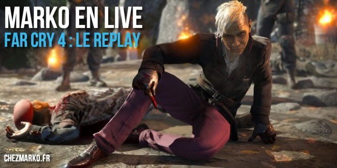 Marko en Live – Premiers pas sur Far Cry 4 (Replay)